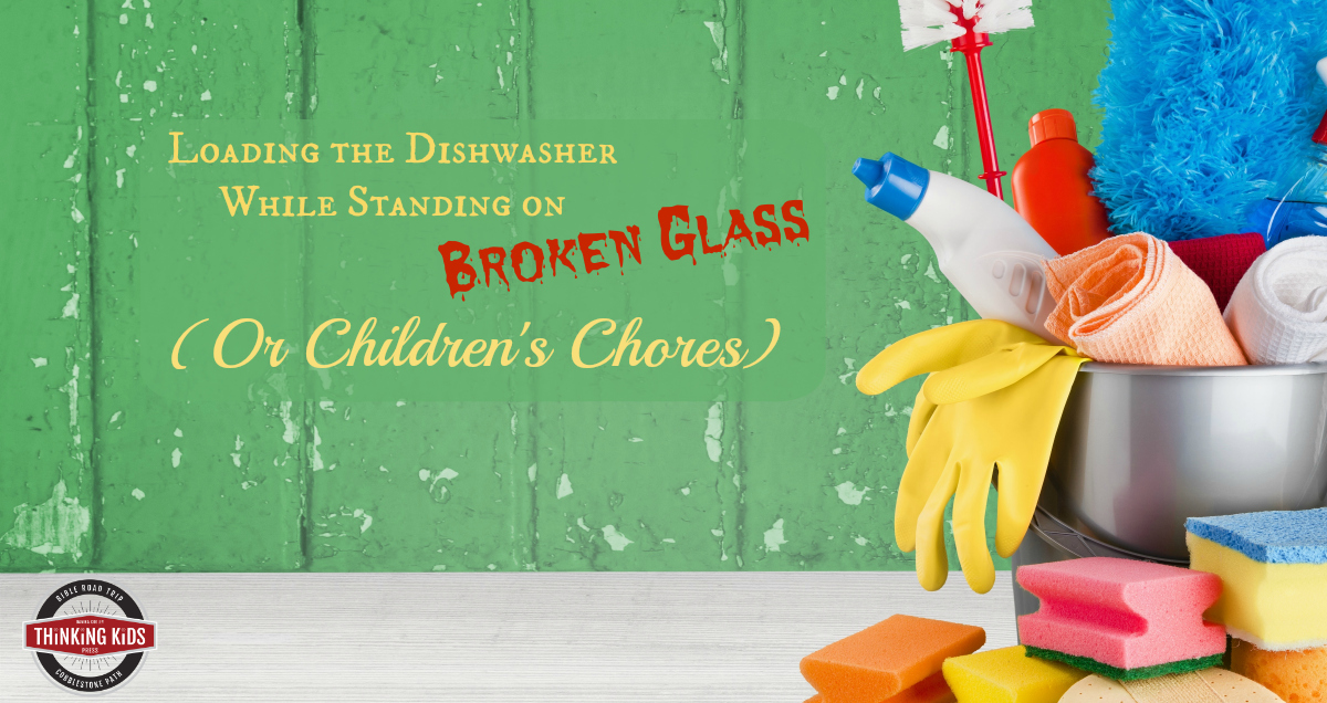 Loading the Dishwasher while Standing on Broken Glass (or Children's Chores)