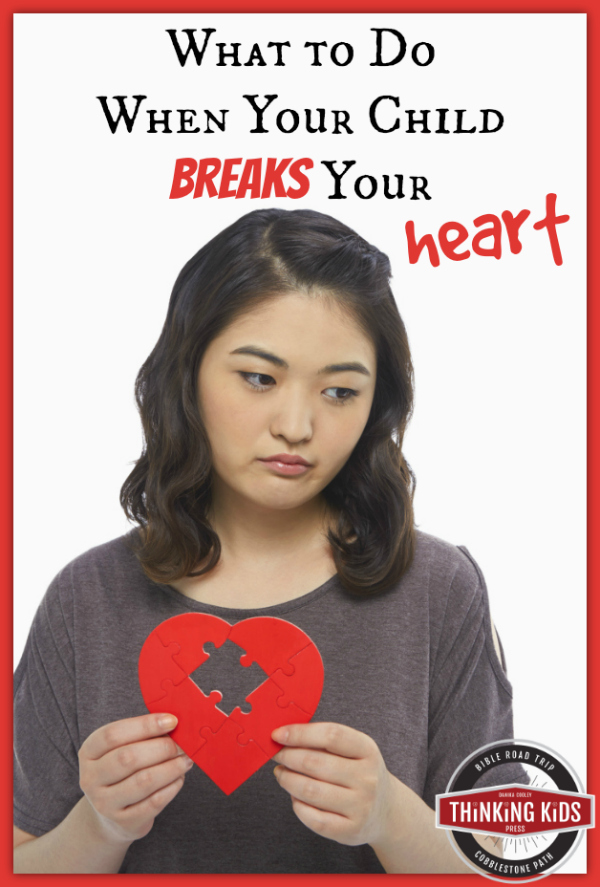 What to do when your child breaks your heart