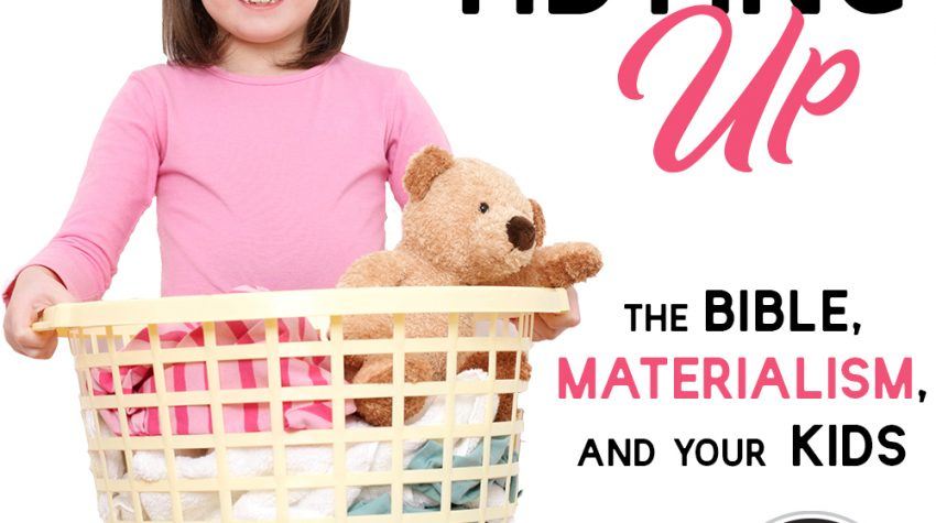 Tidying Up | The Bible, Materialism, and Your Kids
