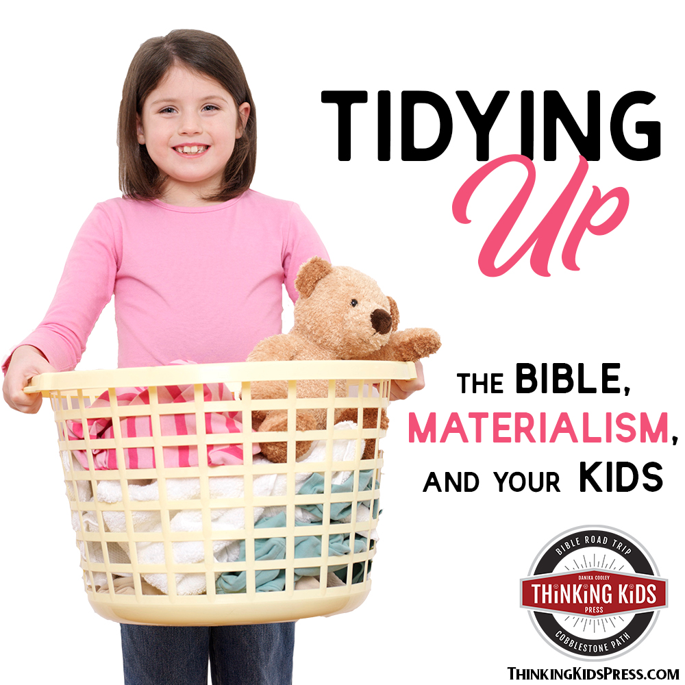 Tidying Up | Materialism, the Bible, and Your Kids