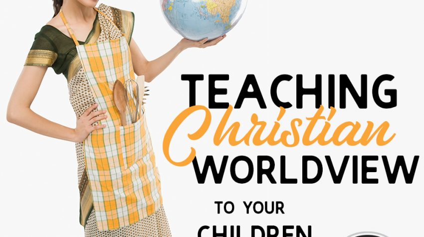 Teaching Christian Worldview to Your Children in a Way They'll Understand