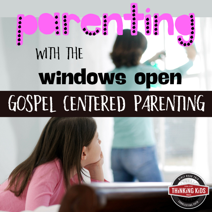 Parenting with the Windows Open: Gospel Centered Parenting