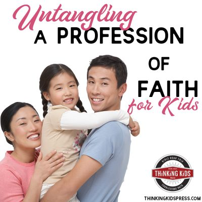 Untangling a Profession of Faith for Your Kids
