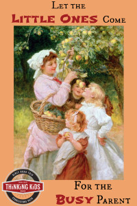 Let the Little Ones Come ~ Biblical Parenting for the Busy Parent