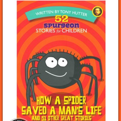 Charles Spurgeon for Kids ~ How a Spider Saved a Man's Life by Tony Hutter