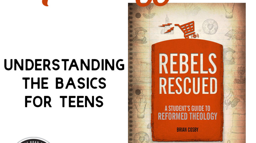 Reformed Theology Understanding the Basics for Teens