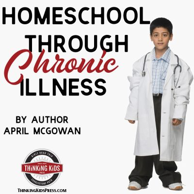 Homeschool through Chronic Illness by April McGowan