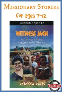 Witness Men by Rebecca Davis is the story of missions in Indonesia for ages 7-12.