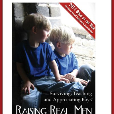 Working with the End in Mind ~ Raising Real Men by Hal and Melanie Young