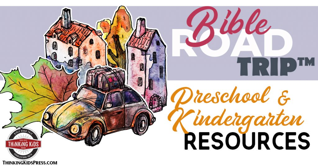 Bible Road Trip ™ Preschool and Kindergarten Resources