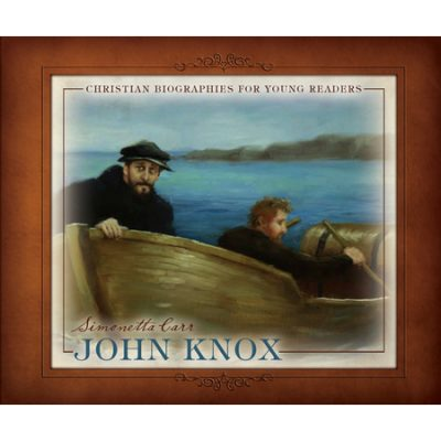 Committed to Truth ~ John Knox by Simonetta Carr