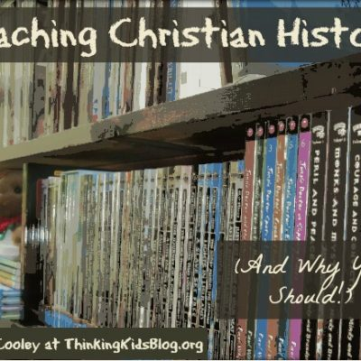 Four Reasons to Teach Christian History