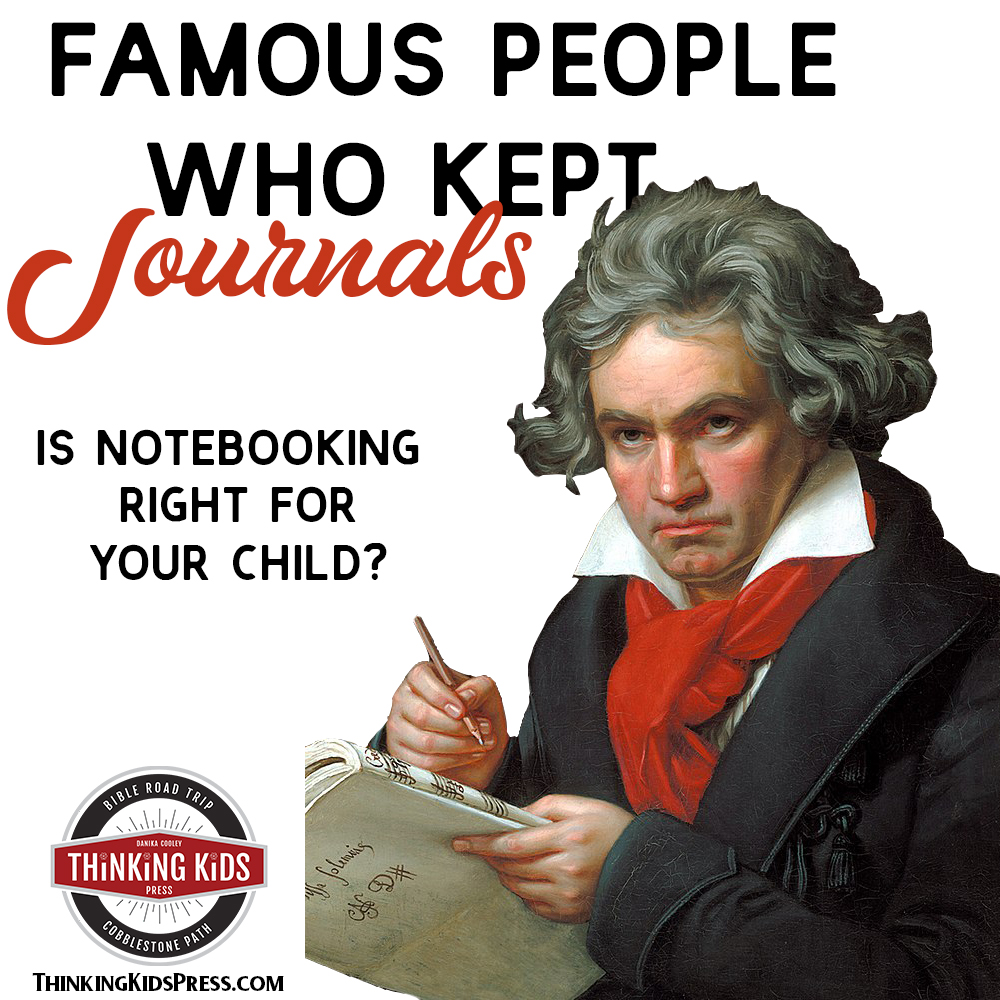 Famous People Who Kept Journals - Is Notebooking Right for Your Child?
