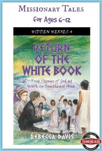 Return of the White Book tells missionary stories in SE Asia for 6-12 year olds.