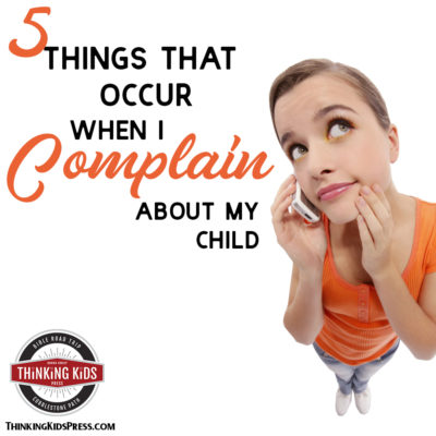 Five Things That Occur When I Complain About My Kids