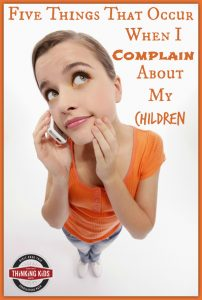 Five Things That Occur When I Complain About My Children