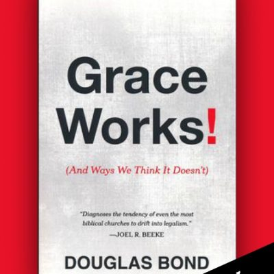 Grace Works! by Douglas Bond