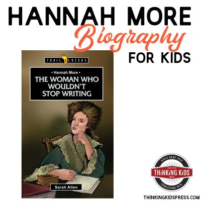 Hannah More Biography | Christian History Your Kids will Love