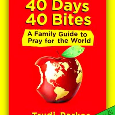 40 Days 40 Bites: A Family Guide to Pray for the World by Trudi Parkes {Review}