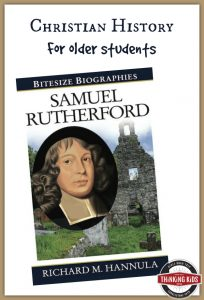Samuel Rutherford is an interesting Christian history read for older students.