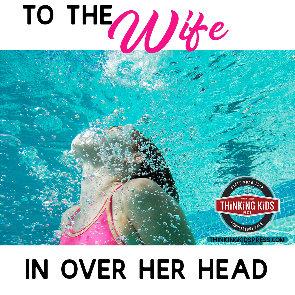 To the Wife Who is in Over Her Head
