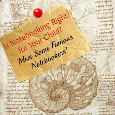 Is Notebooking Right For Your Child? It Worked For These Famous People…
