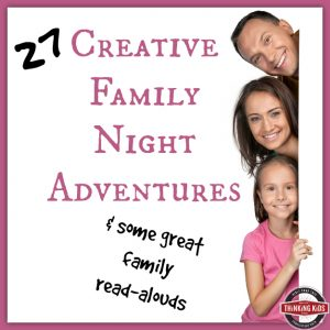 27 Creative Family Night Adventures & some great family read-alouds
