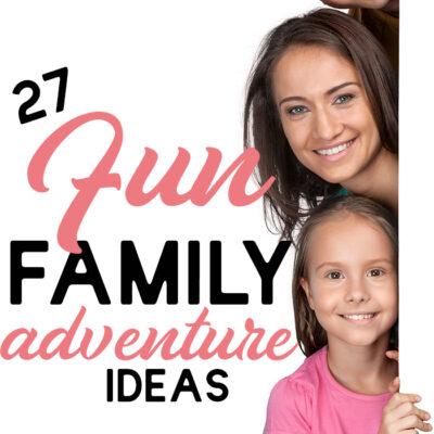 27 Fun Family Adventure Ideas