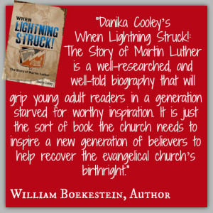"""Danika Cooley's When Lightning Struck!: The Story of Martin Luther is a well-researched, and well-told biography that will grip young adult readers in a generation starved for worthy inspiration. It is just the sort of book the church needs to inspire a new generation of believers to help recover the evangelical church's birthright."" ~ William Boekestein, Author"