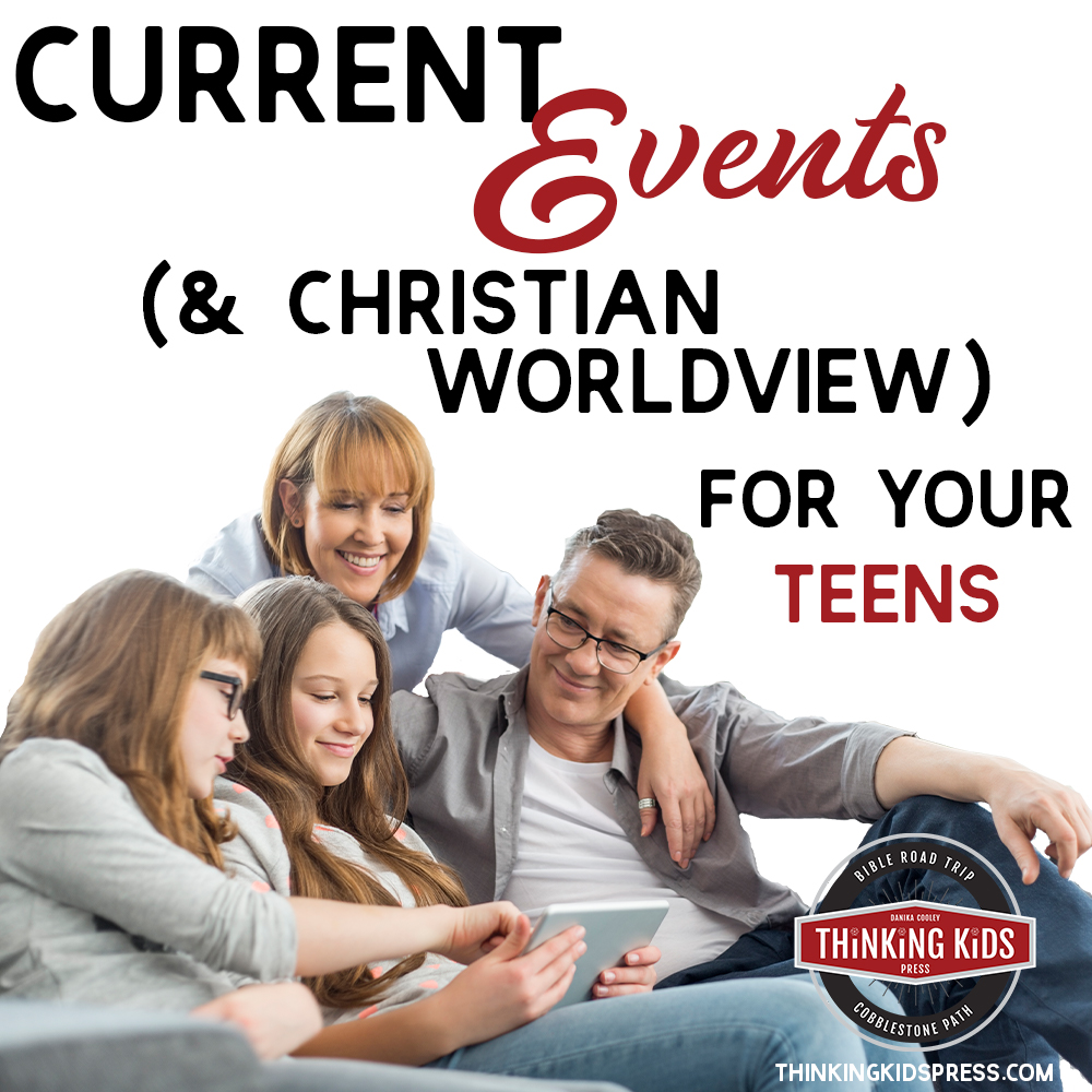 Current Events (& Christian Worldview) for Your Teens