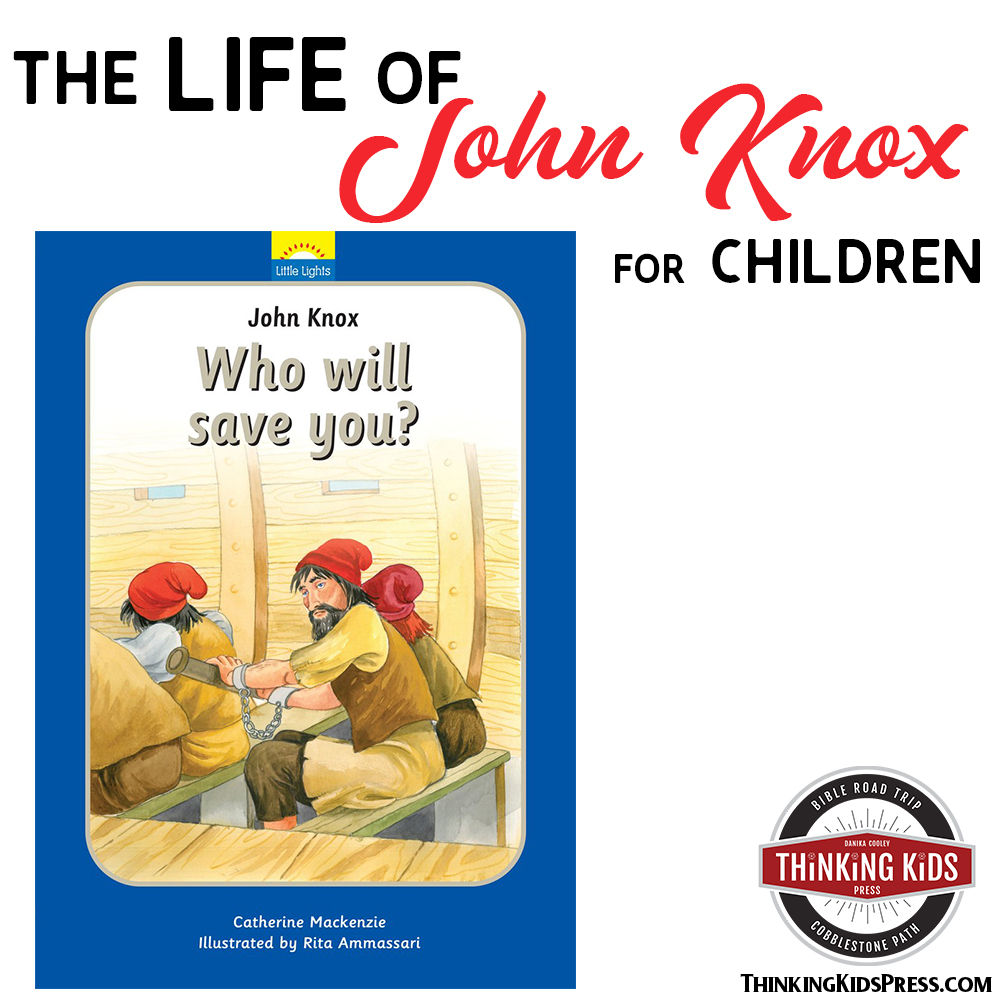 The Life of John Knox the Reformer for Your Children