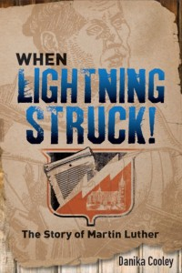 When Lightning Struck!: The Story of Martin Luther by Danika Cooley is the exciting story of the Father of the Reformation for young adults!