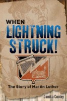 When Lightning Struck! is the exciting story of Martin Luther for young adults by Danika Cooley.