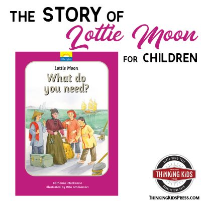 The Story of Lottie Moon for Your Children Ages 3-7