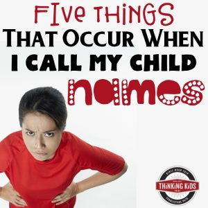 Five Things That Occur When I Call My Child Names