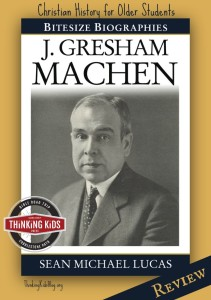 Teach your teens about the fight against theological liberalism as Gresham Machen stood for Scripture.