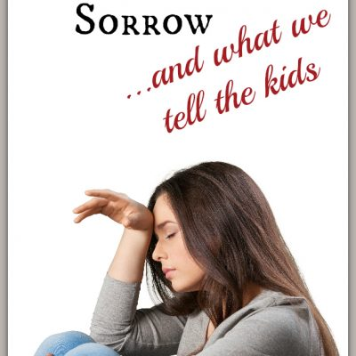 My Greatest Sorrow & What We Tell the Kids