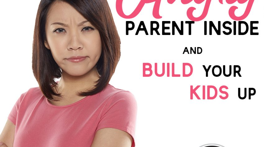 Calm the Angry Parent Inside and Build Your Kids Up