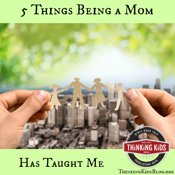 Five Things Being a Mom Has Taught Me