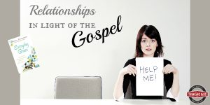 Relationships in Light of the Gospel