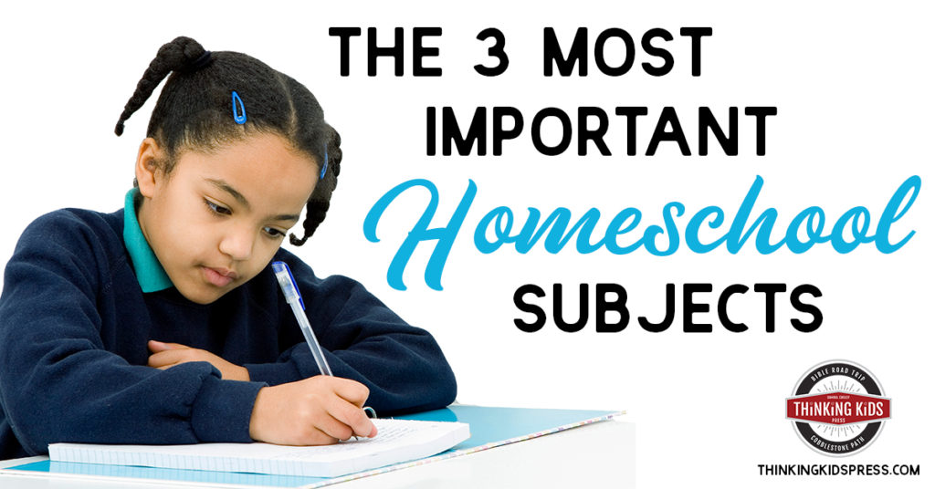 The 3 Most Important Homeschool Subjects