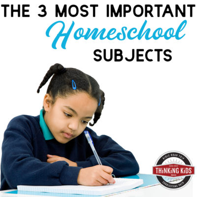 The Three Most Important Homeschool Subjects