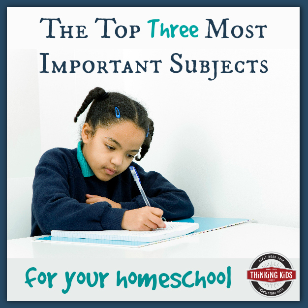 The Top Three Most Important Subjects for Your Homeschool