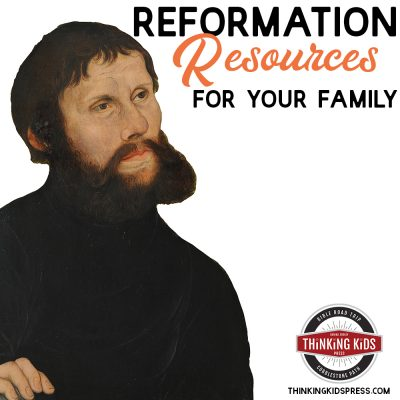 Martin Luther & the Reformation Resources for Your Family