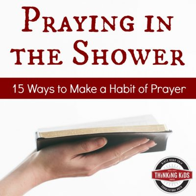 Praying in the Shower: 15 Ways to Make a Habit of Daily Prayer