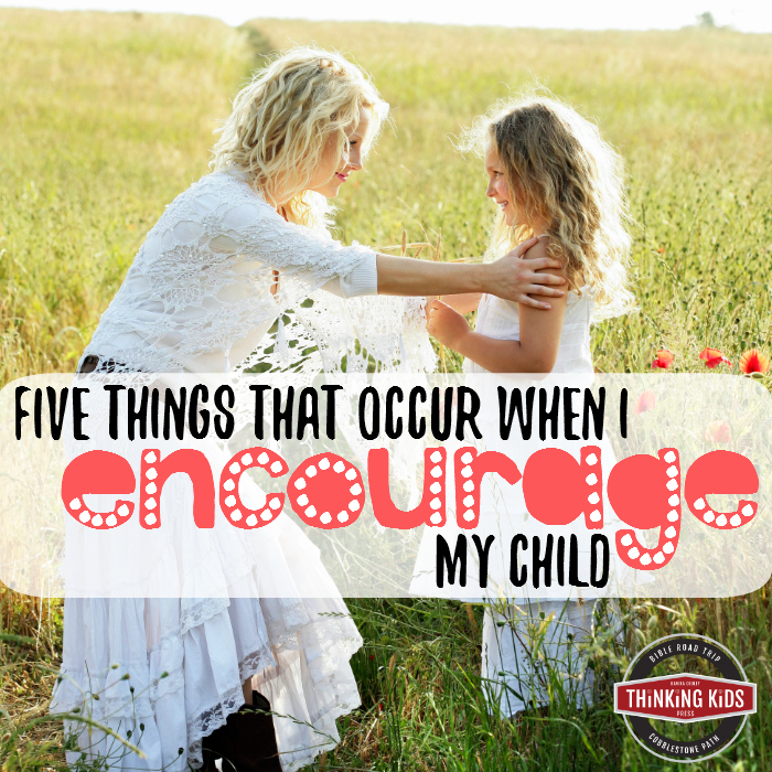 Five Things that Occur When I Encourage My Child