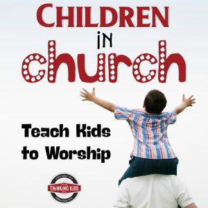 Children in Church: Teach Kids to Worship