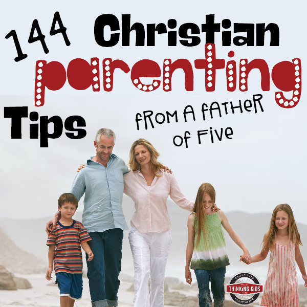 144 Christian Parenting Tips ~ from a father of five!