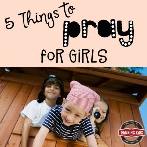 5 Things to Pray for Girls