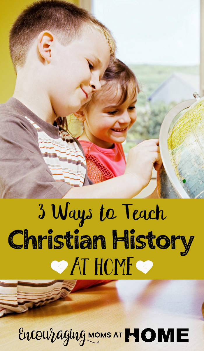 Wondering how to teach Christian history to your kids? Here are three ways that make learning about the history of our Christian heritage something they will want to learn.
